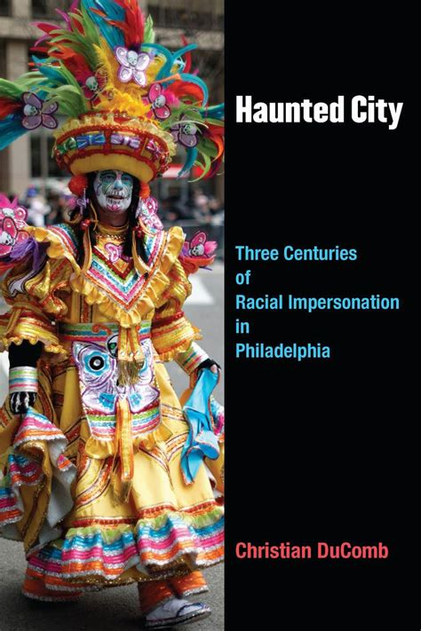haunts a city novel haunted city three centuries of racial impersonation in
