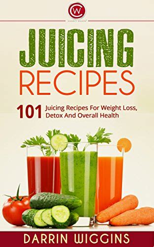 Juicing Fasting And Detoxing For by Juicing 101 Juicing Recipes For Weight Loss Detox And