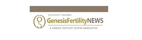 genesis fertility centre genesis fertility newsletter summer fall 2015 genesis