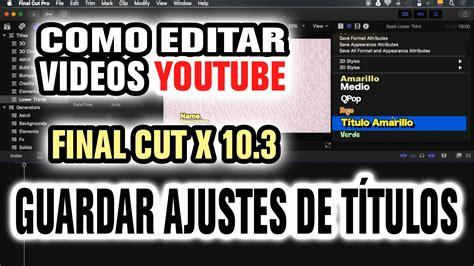 tutorial final cut pro 10 3 como editar videos con final cut pro x 10 3 guardar