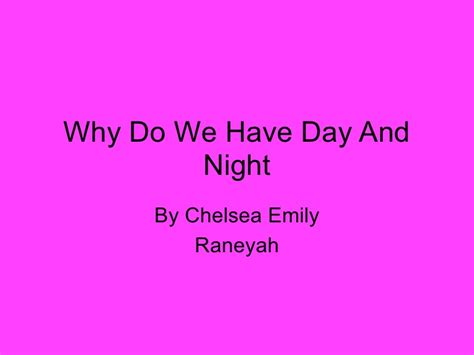 why we make day why do we day and