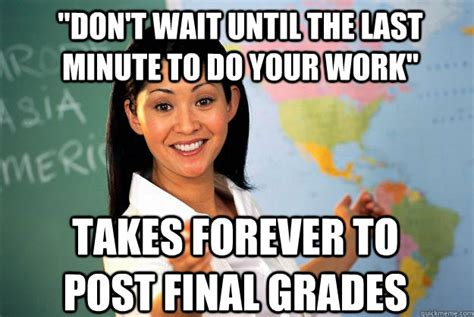 Last Minute Meme - quot don t wait until the last minute to do your work quot takes