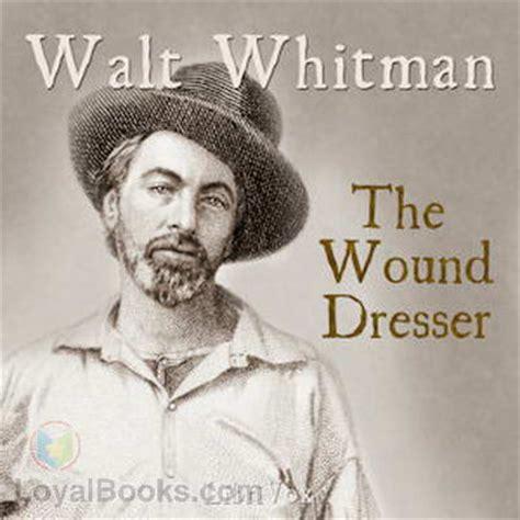Wound Dresser Walt Whitman by The Wound Dresser By Walt Whitman Free At Loyal Books
