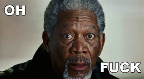 Oh Fuck Meme - top 12 memes morgan freeman global celebrities blog