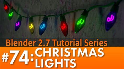 tutorial for blender 2 7 blender 2 7 tutorial 74 christmas lights b3d youtube