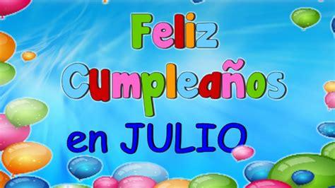 imagenes con frases bonitas del mes de julio feliz cumplea 241 os en julio youtube