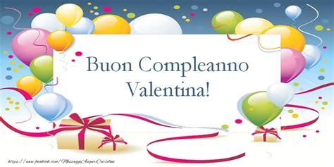 auguri di buon compleanno valentina buon compleanno valentina