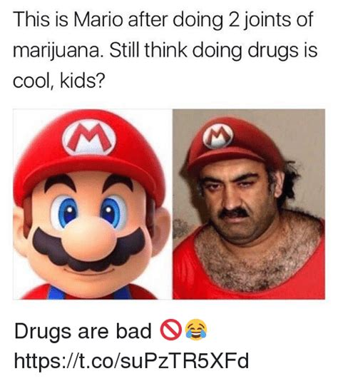 Drugs Are Bad Meme - this is mario after doing 2 joints of marijuana still