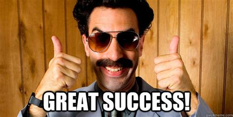 Borat Very Nice Meme - great success borat quickmeme