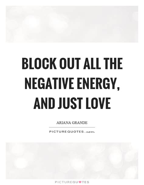 negative energy quotes block out all the negative energy and just love picture