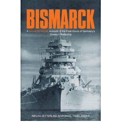 bismarck books quot bismarck quot niklas zetterling 9781935149040