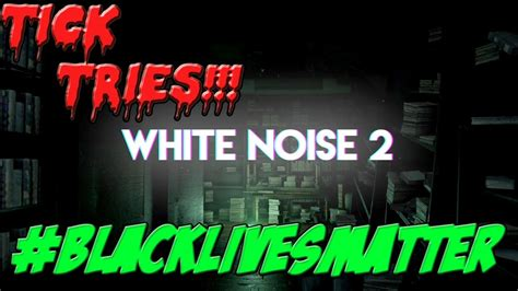 film horror white noise white noise 2 gameplay black guys always die first in