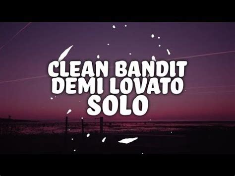 lirik solo feat demi lovato clean bandit solo feat demi lovato lyrics
