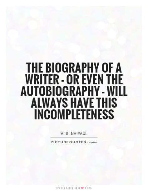 quotes about biography and autobiography the biography of a writer or even the autobiography