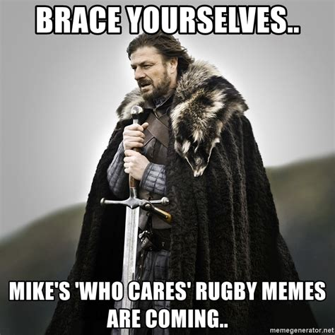 Meme Generator Game - brace yourselves mike s who cares rugby memes are