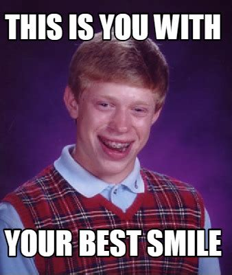Best Meme Creator - meme creator this is you with your best smile meme