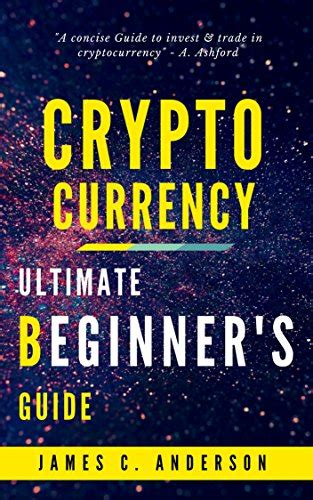 cryptocurrency the complete insider guide of cryptocurrency and lucrative secret to become millionaire with this money of the future books cryptocurrency ultimate beginner s guide to learn and