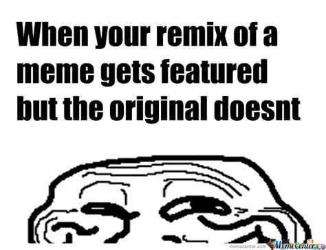 Meme Remix - remix troll by aanddub meme center