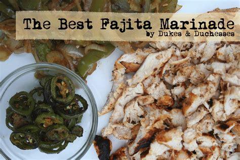 the best fajita marinade recipe dukes and duchesses
