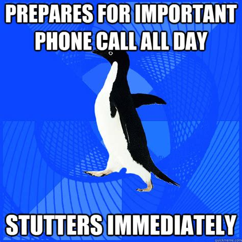 Phone Call Meme - prepares for important phone call all day stutters