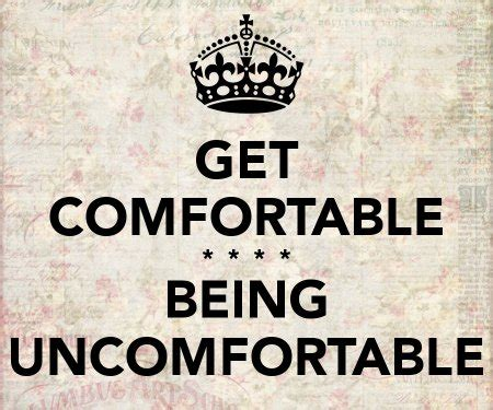 how to be comfortable with your body my favorite fitness quote get comfortable being