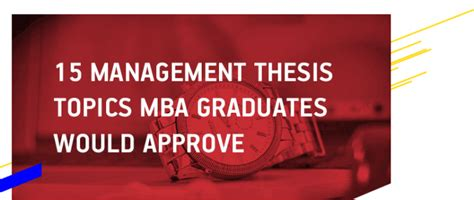 Mba Thesis Topics In Management by Dissertation Writing Help
