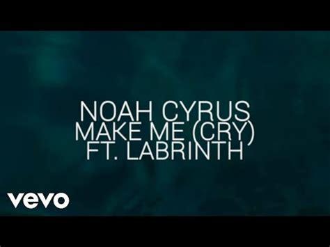 noah cyrus cry download mp3 noah cyrus labrinth make me cry official lyric video