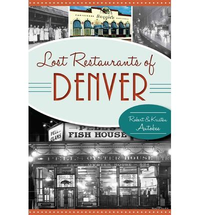lost restaurants of fort worth american palate books lost restaurants of denver kristen autobee 9781626197152