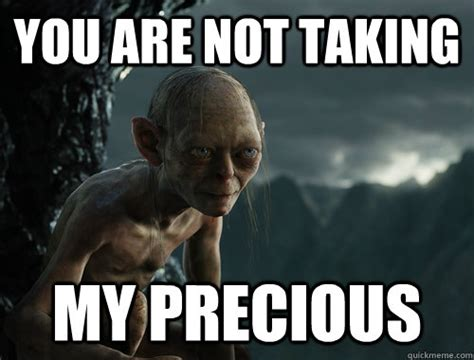 Sneaky Meme - you are not taking my precious sneaky smeagol quickmeme