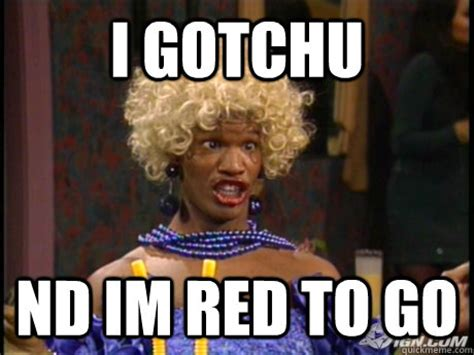 Jamie Foxx Meme - i gotchu nd im red to go wanda in living color quickmeme