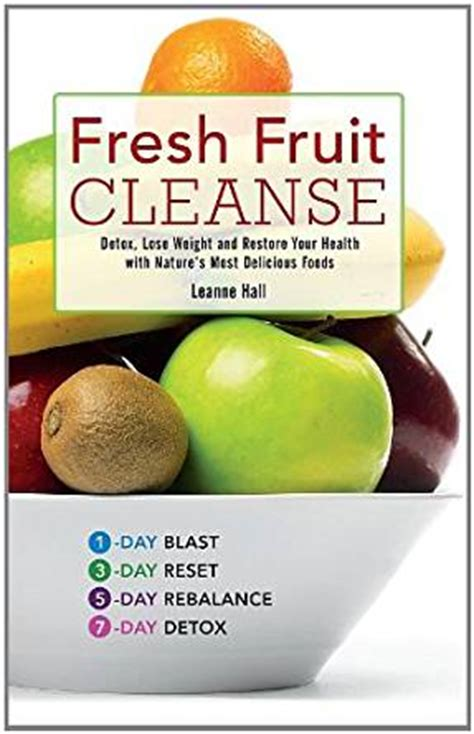 An All Fruit Detox Diet by Fresh Fruit Cleanse Detox Lose Weight And Restore Your