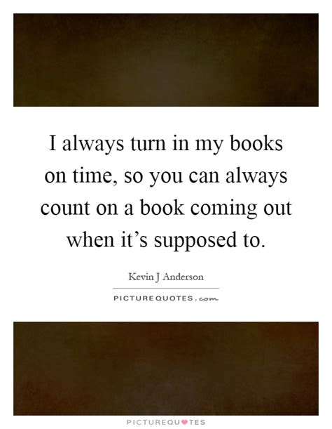 always come on time books i always turn in my books on time so you can always count