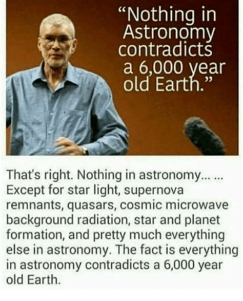 Astronomy Memes - nothing in astronomy contradicts a 6000 vear old earth