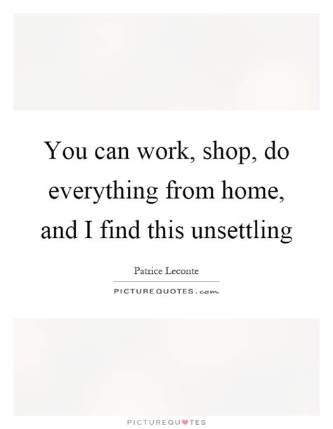 you can work shop do everything from home and i find