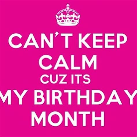 Birthday Month Quotes Can T Keep Calm Its My Birthday Month Mine In July