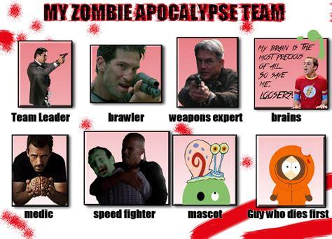 Zombie Apocalypse Team Meme - my zombie apocalypse team meme by missanthrop523 on deviantart