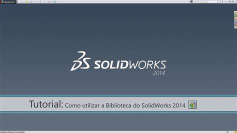 solidworks tutorial nederlands 2014 como utilizar a biblioteca do solidworks 2014 render blog