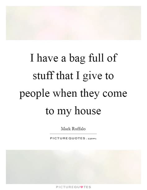 come to my house i have a bag full of stuff that i give to people when they come picture quotes