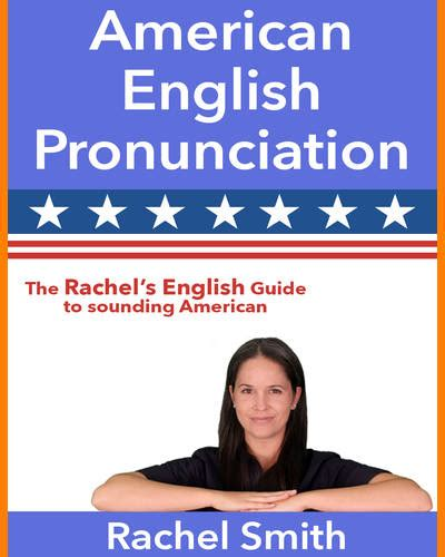 American english pronunciation the rachel s english guide to sounding american 2015 home