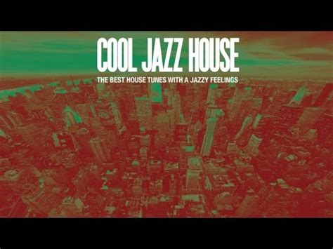 house jazz music cool jazz house music 2016 2 hours top 20 dance hits non stop hq youtube