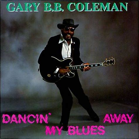 gary b b coleman gary b b coleman dancin my blues away 1989