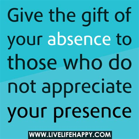 And Give The Gift Of by Give The Gift Of Your Absence To Those Who Do Not