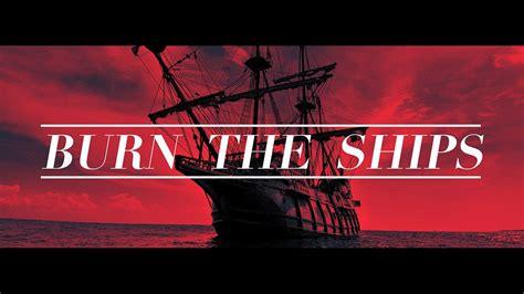 burn the boats story burn the ships monticello fbc youtube