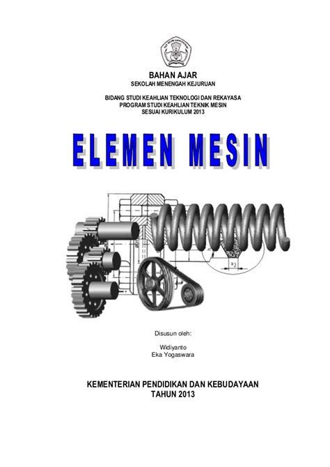 Buku Elemen Elemen Mesin Dalam Perancangan Mekanis Buku 1 mekanika teknik dan elemen mesin