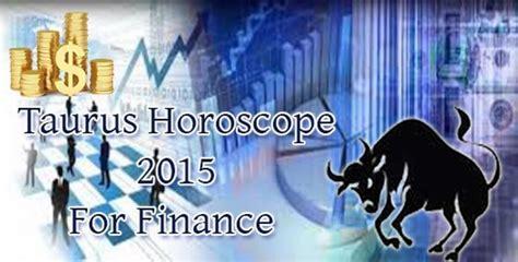 taurus horoscope 2015 for finance