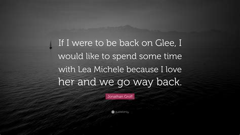 jonathan groff quote        glee     spend  time