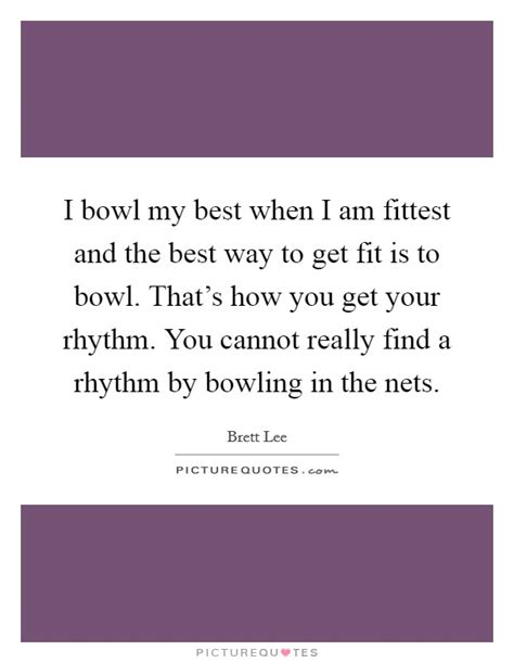 best way to get fit i bowl my best when i am fittest and the best way to get