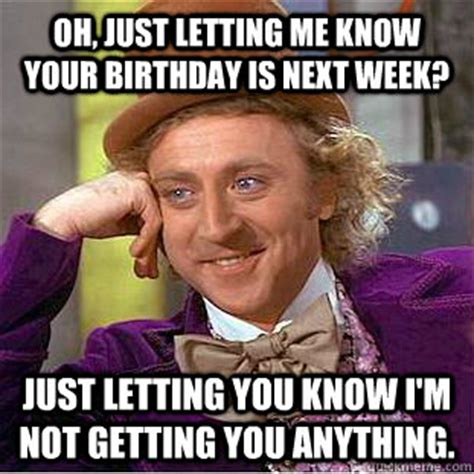 oh just letting me know your birthday is next week just