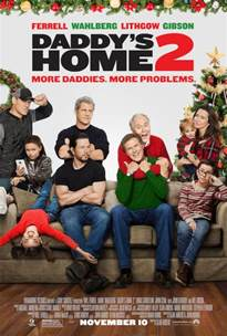 new movies trailers daddys home 2 by will ferrell and mark wahlberg daddy s home 2 gets a new movie poster for its release next week