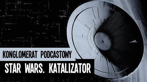 star wars catalyst a 1780893671 star wars katalizator wprowadzenie do filmu łotr 1 catalyst a rogue one novel recenzja